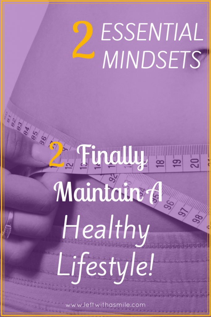 Two Essential Mindsets to Help You Maintain a Healthy Lifestyle